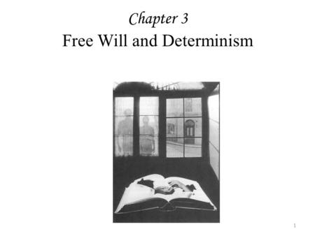 Chapter 3 Free Will and Determinism 1 Causal Determinism Causal determinism is the doctrine that every event has a cause that makes it happen. But if.