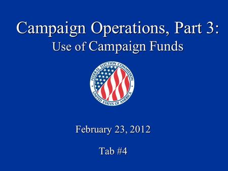 February 23, 2012 Tab #4 Campaign Operations, Part 3: Use of Campaign Funds.