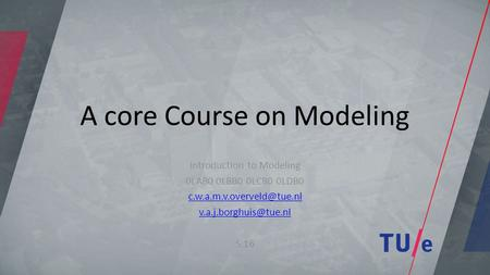 A core Course on Modeling Introduction to Modeling 0LAB0 0LBB0 0LCB0 0LDB0  S.16.