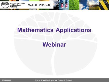 Mathematics Applications Webinar 2014/##### © 2014 School Curriculum and Standards Authority.