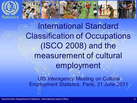 International Standard Classification of Occupations (ISCO 2008) and the measurement of cultural employment UIS Interagency Meeting on Cultural Employment.