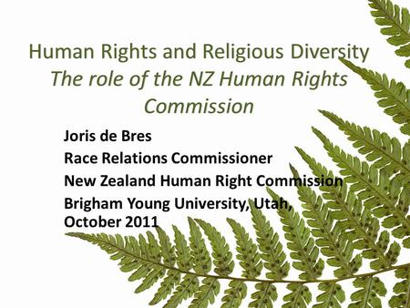 Human Rights and Religious Diversity The role of the NZ Human Rights Commission Joris de Bres Race Relations Commissioner New Zealand Human Right Commission.