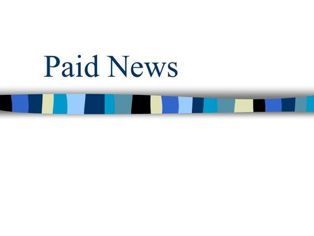 Paid News. Paid News has been defined by PCI as - Any news or analysis appearing in any media (Print & Electronic) for a price in cash or kind as consideration.