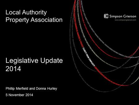 Www.simpsongrierson.com Local Authority Property Association Legislative Update 2014 Phillip Merfield and Donna Hurley 5 November 2014.
