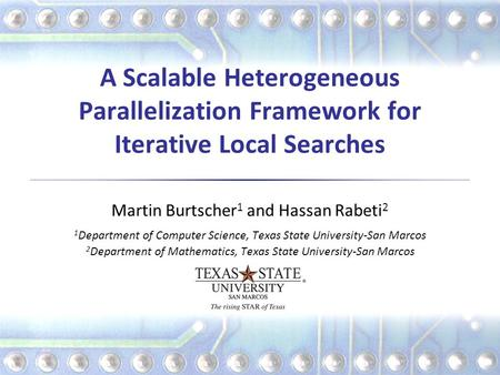 A Scalable Heterogeneous Parallelization Framework for Iterative Local Searches Martin Burtscher 1 and Hassan Rabeti 2 1 Department of Computer Science,