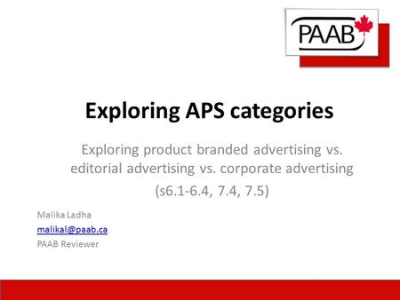 Exploring APS categories Malika Ladha PAAB Reviewer Exploring product branded advertising vs. editorial advertising vs. corporate advertising.