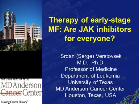 Srdan (Serge) Verstovsek M.D., Ph.D. Professor of Medicine Department of Leukemia University of Texas MD Anderson Cancer Center Houston, Texas, USA Therapy.