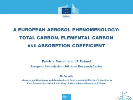A EUROPEAN AEROSOL PHENOMENOLOGY: TOTAL CARBON, ELEMENTAL CARBON AND ABSORPTION COEFFICIENT Fabrizia Cavalli and JP Putaud European Commission – DG Joint.