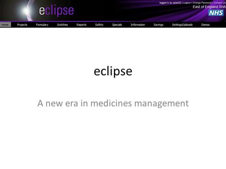 Eclipse A new era in medicines management. What is The Purpose of Medicines Management? – Educating Prescribers on Optimal Prescribing. – Improving Cost-effectiveness.