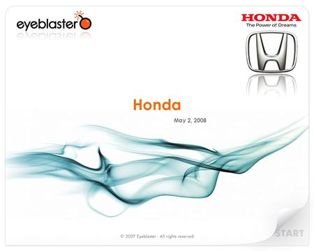 Honda May 2, 2008. Global Coverage – Local Support Digital ad serving since 1999 Rich media leader & only global independent Offices in all key digital.