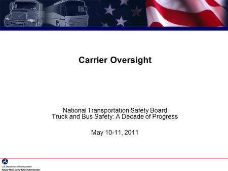 Carrier Oversight National Transportation Safety Board Truck and Bus Safety: A Decade of Progress May 10-11, 2011.