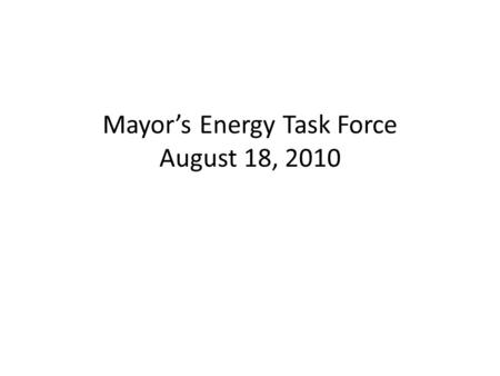 Mayor's Energy Task Force August 18, 2010. Agenda New Legislation New Entrants Gas Storage E & P Activities.