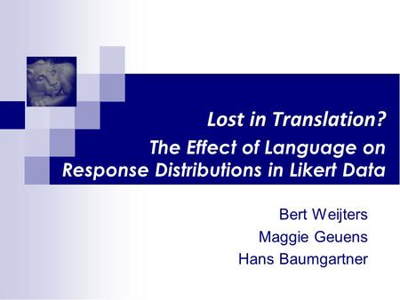 Lost in Translation? Lost in Translation? The Effect of Language on Response Distributions in Likert Data Bert Weijters Maggie Geuens Hans Baumgartner.
