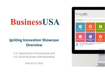 BusinessUSA Igniting Innovation Showcase Overview U.S. Department of Commerce and U.S. Small Business Administration February 6, 2014.