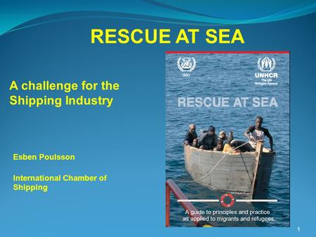 RESCUE AT SEA Esben Poulsson International Chamber of Shipping A challenge for the Shipping Industry 1.