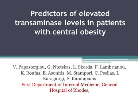 Predictors of elevated transaminase levels in patients with central obesity V. Papastergiou, G. Ntetskas, L. Skorda, F. Lambrianou, K. Roufas, E. Asonitis,