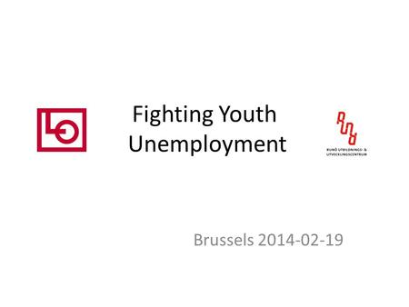 Fighting Youth Unemployment Brussels 2014-02-19. The Situation A long range of austerity measures hitting young people hard: Dismantled unemployment insurance.
