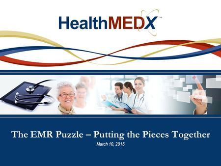 The EMR Puzzle – Putting the Pieces Together March 10, 2015.