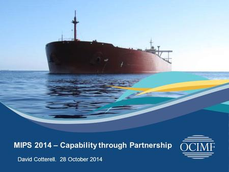 26 th April 2014 MIPS 2014 – Capability through Partnership David Cotterell. 28 October 2014D.