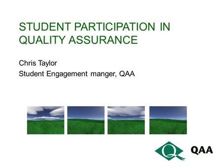 STUDENT PARTICIPATION IN QUALITY ASSURANCE Chris Taylor Student Engagement manger, QAA.