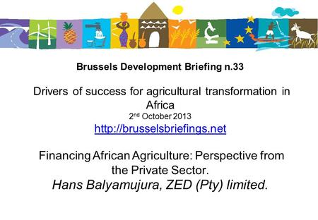 Brussels Development Briefing n.33 Drivers of success for agricultural transformation in Africa 2 nd October 2013  Financing.