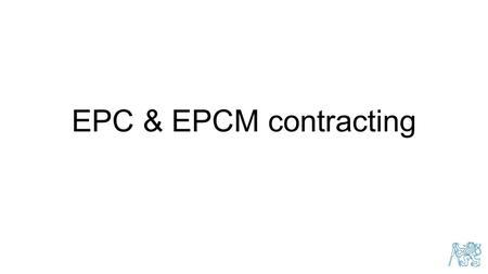 EPC & EPCM contracting. Engineering, Procurement and Construction (turnkey) contracting Under an EPC contract, the EPC contractor develops the project.