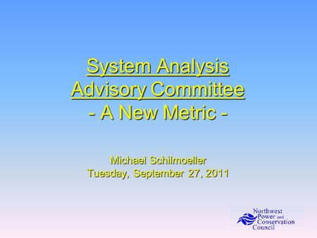 System Analysis Advisory Committee - A New Metric - Michael Schilmoeller Tuesday, September 27, 2011.