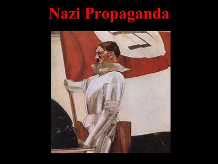 Nazi Propaganda. Two Purposes To create a positive image of Hitler and the Nazi Party To create a negative view of those considered to be enemies, particularly.