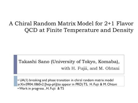 A Chiral Random Matrix Model for 2+1 Flavor QCD at Finite Temperature and Density Takashi Sano (University of Tokyo, Komaba), with H. Fujii, and M. Ohtani.