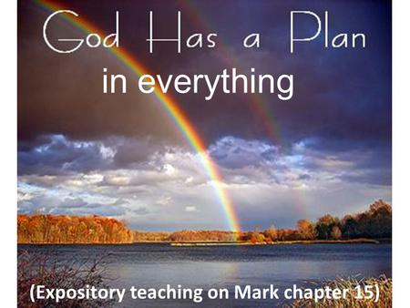 In everything (Expository teaching on Mark chapter 15)