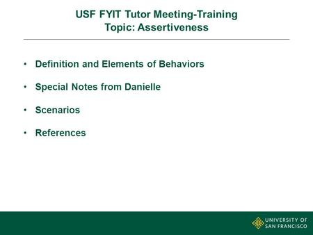 USF FYIT Tutor Meeting-Training Topic: Assertiveness Definition and Elements of Behaviors Special Notes from Danielle Scenarios References.