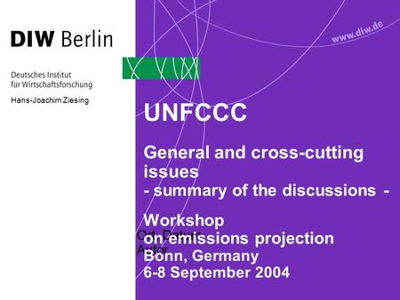Ort, Datum Autor UNFCCC General and cross-cutting issues - summary of the discussions - Workshop on emissions projection Bonn, Germany 6-8 September 2004.