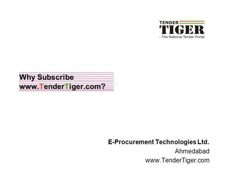 Why Subscribe www.TenderTiger.com? E-Procurement Technologies Ltd. Ahmedabad www.TenderTiger.com.