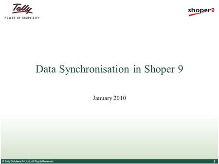 © Tally Solutions Pvt. Ltd. All Rights Reserved 1 Data Synchronisation in Shoper 9 January 2010.
