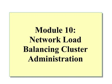 <strong>Module</strong> 10: Network Load Balancing Cluster Administration.