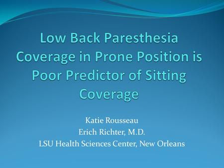 Katie Rousseau Erich Richter, M.D. LSU Health Sciences Center, New Orleans.