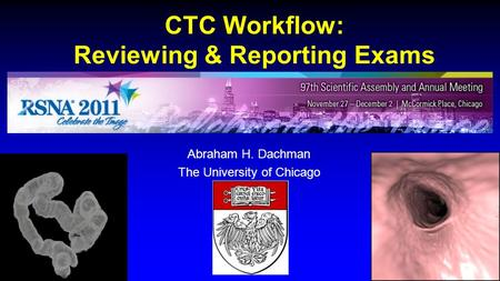 CTC Workflow: Reviewing & Reporting Exams Abraham H. Dachman The University of Chicago.