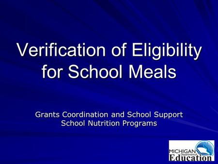 Verification of Eligibility for School Meals Grants Coordination and School Support School Nutrition Programs.