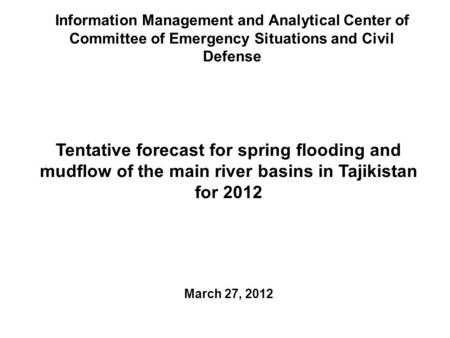 Information Management and Analytical Center of Committee of Emergency Situations and Civil Defense Tentative forecast for spring flooding and mudflow.