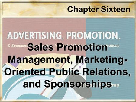 Sales Promotion Management, Marketing- Oriented Public Relations, and Sponsorships Chapter Sixteen.