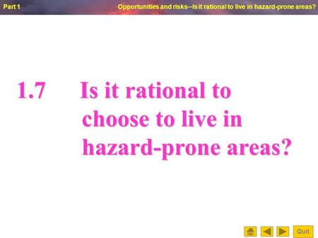 © Oxford University Press 2009 Part 1 Opportunities and risks─Is it rational to live in hazard-prone areas? Quit 1.7Is it rational to choose to live in.