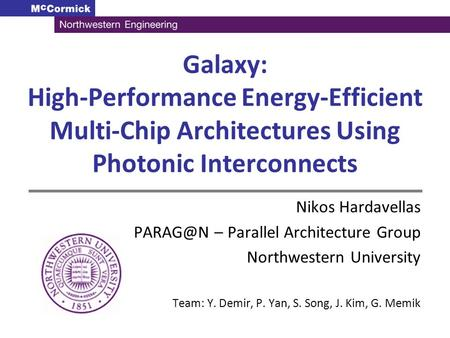Galaxy: High-Performance Energy-Efficient Multi-Chip Architectures Using Photonic Interconnects Nikos Hardavellas – Parallel Architecture Group.