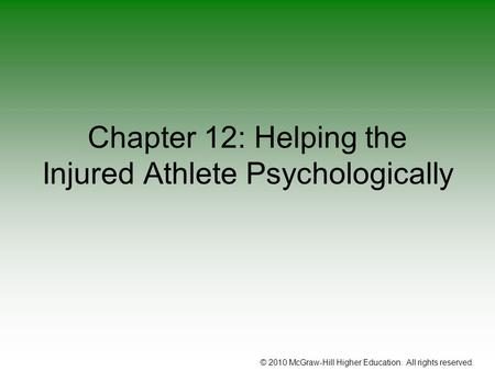© 2010 McGraw-Hill Higher Education. All rights reserved. Chapter 12: Helping the Injured Athlete Psychologically.