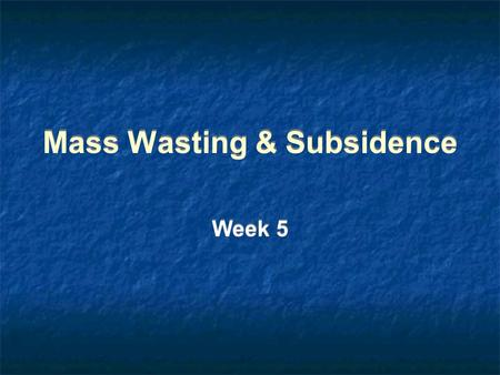 Mass Wasting & Subsidence Week 5. Questions for Discussion Would you live on a slope or area prone to subsidence? If so, where? What level of risk from.