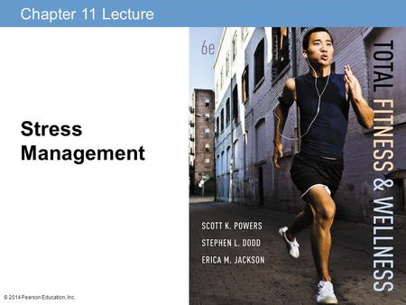 Chapter 11 Lecture © 2014 Pearson Education, Inc. Stress Management.
