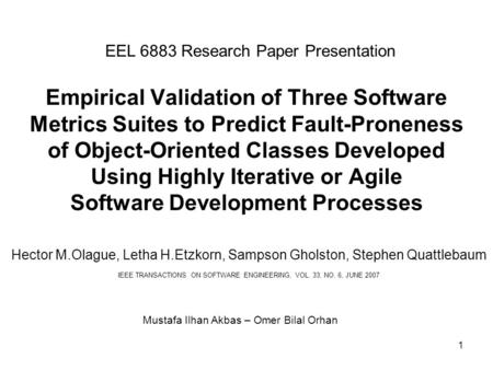 1 Empirical Validation of Three Software Metrics Suites to Predict Fault-Proneness of Object-Oriented Classes Developed Using Highly Iterative or Agile.