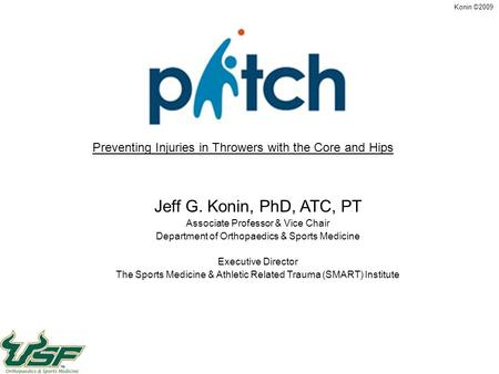 Konin ©2009 Jeff G. Konin, PhD, ATC, PT Associate Professor & Vice Chair Department of Orthopaedics & Sports Medicine Executive Director The Sports Medicine.