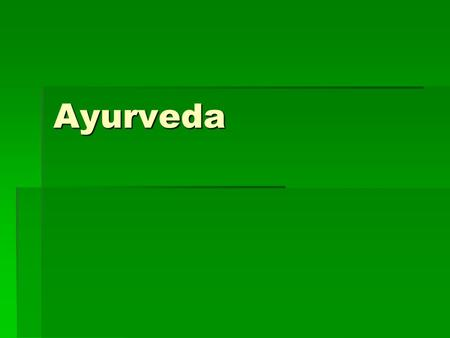 Ayurveda. What is Ayurveda?  Ayurveda is an ancient system of healing that has more to do with preventative health then healing health.  Sanskrit for.