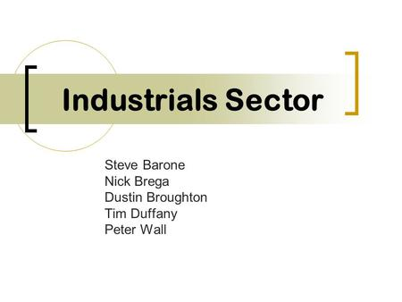 Industrials Sector Steve Barone Nick Brega Dustin Broughton Tim Duffany Peter Wall.