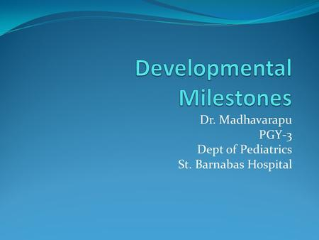 Dr. Madhavarapu PGY-3 Dept of Pediatrics St. Barnabas Hospital.